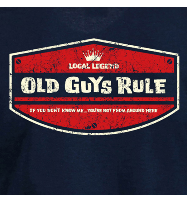OLD GUYS RULE LOCAL LEGEND IF YOU DON/'T KNOW ME.YOUR NOT FROM AROUND HERE TANK